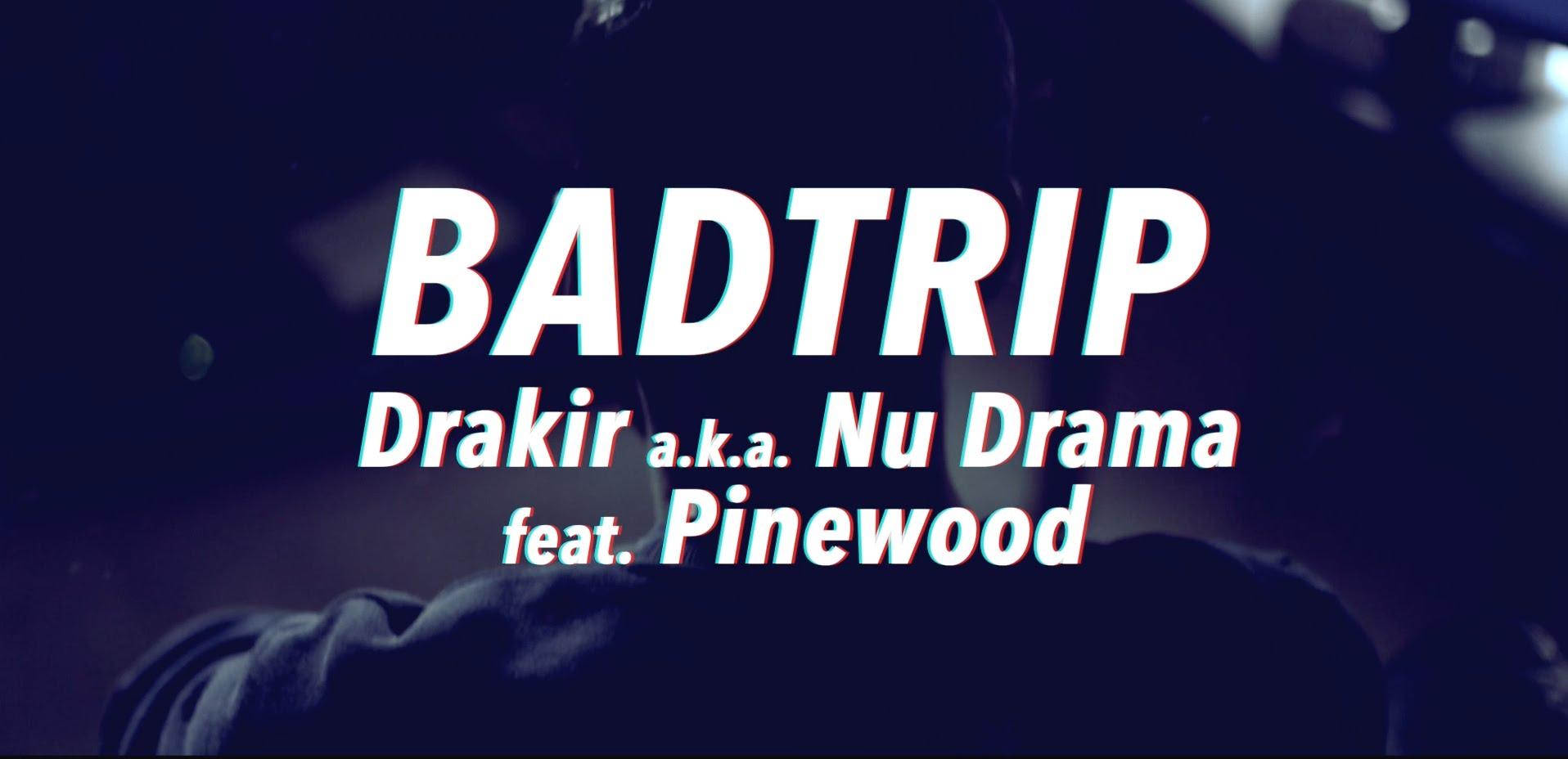 Drakir a.k.a. Nu Drama Ft Pinewood – Badtrip