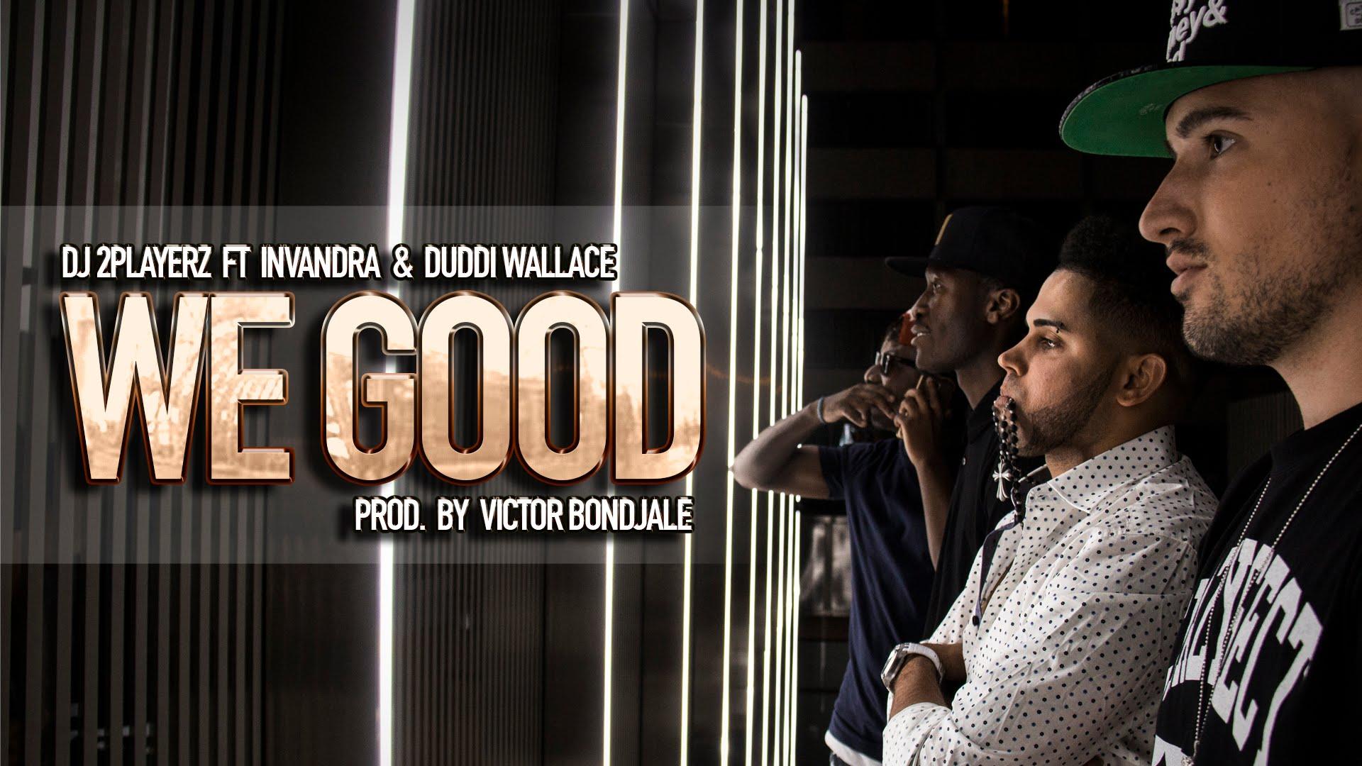 DJ 2Playerz Ft Invandra & Duddi Wallace – We Good