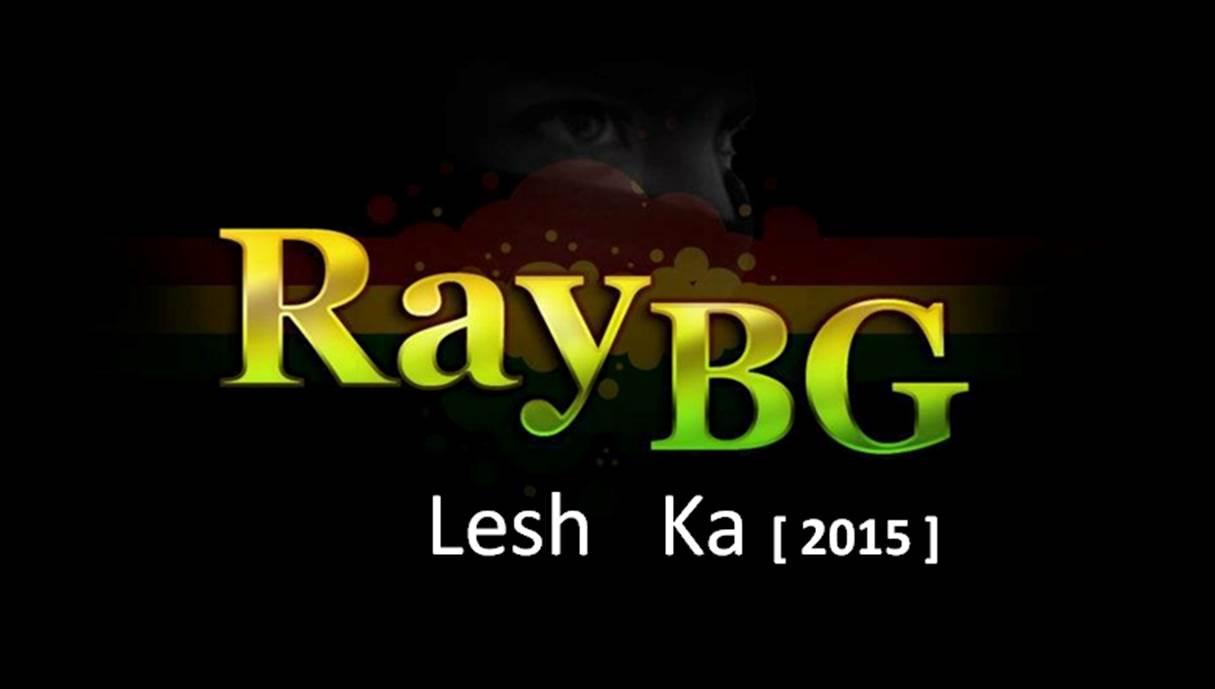 Lesh Ka es el nuevo tema de Ray Bg