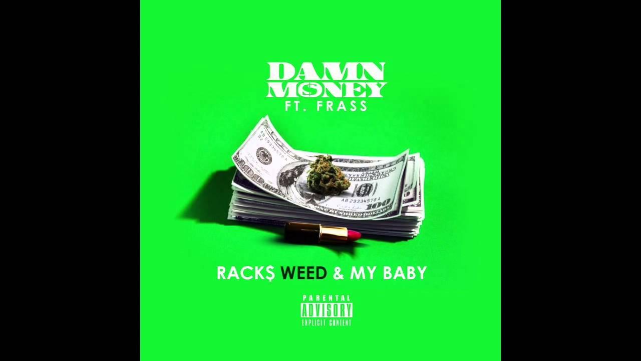 Damn money – Racks weed & my baby