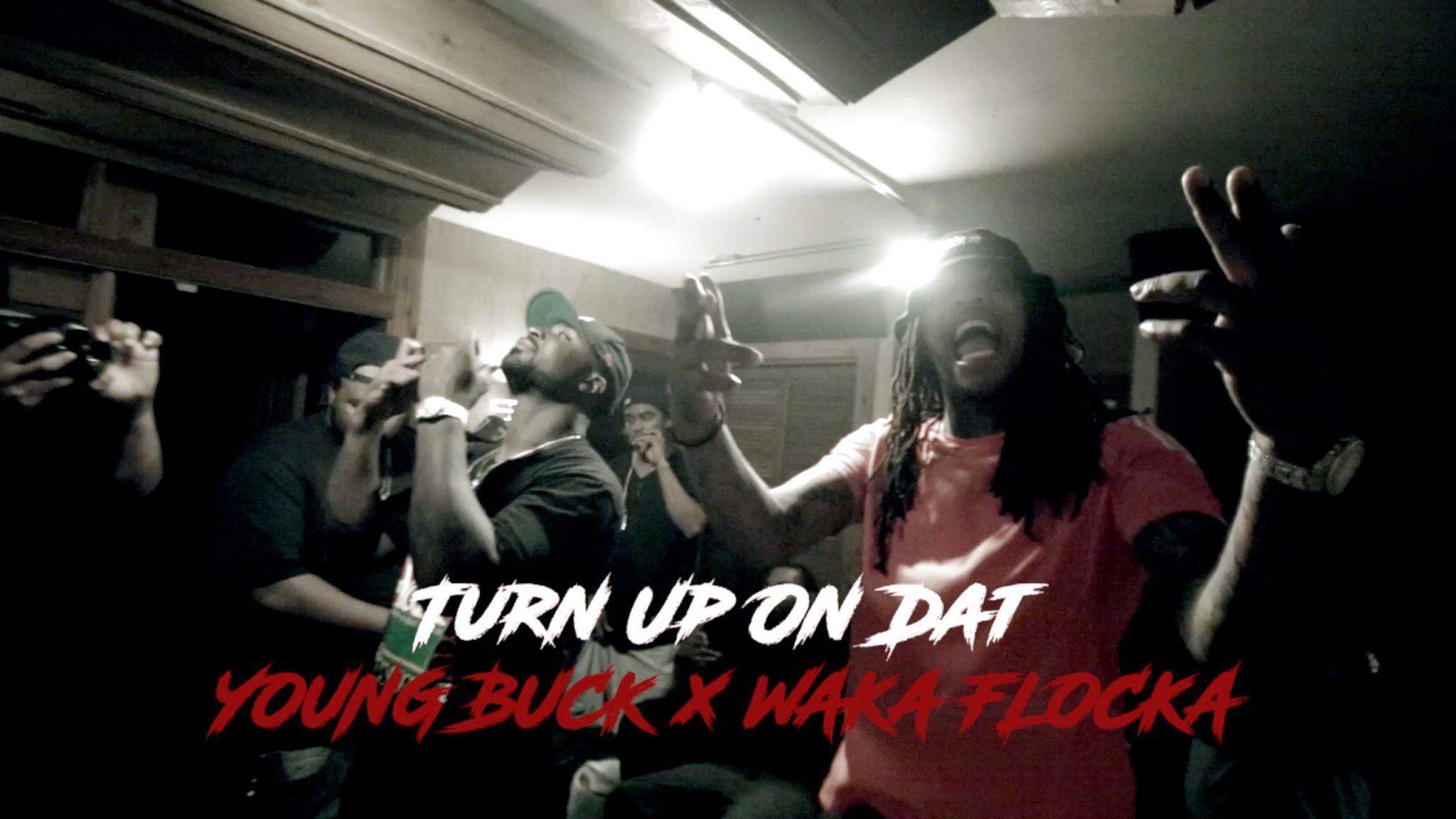 Young Buck Waka Flocka Turn Up On Dat