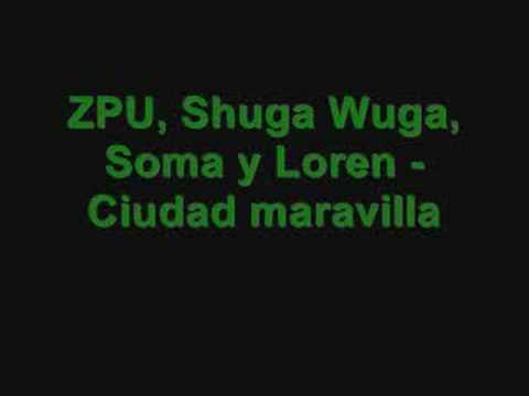 ZPU Ft Wuga, Loren & Soma – Ciudad Maravilla