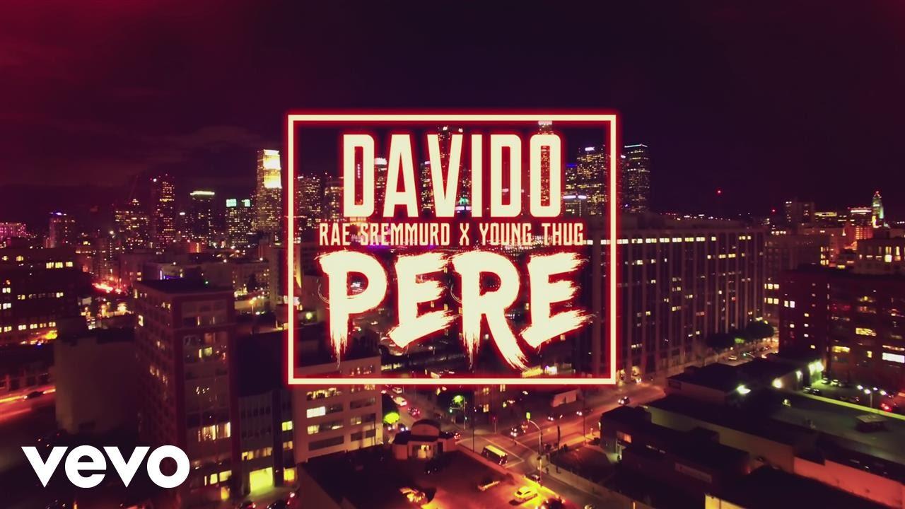 Davido ft Rae Sremmurd, Young Thug – Pere