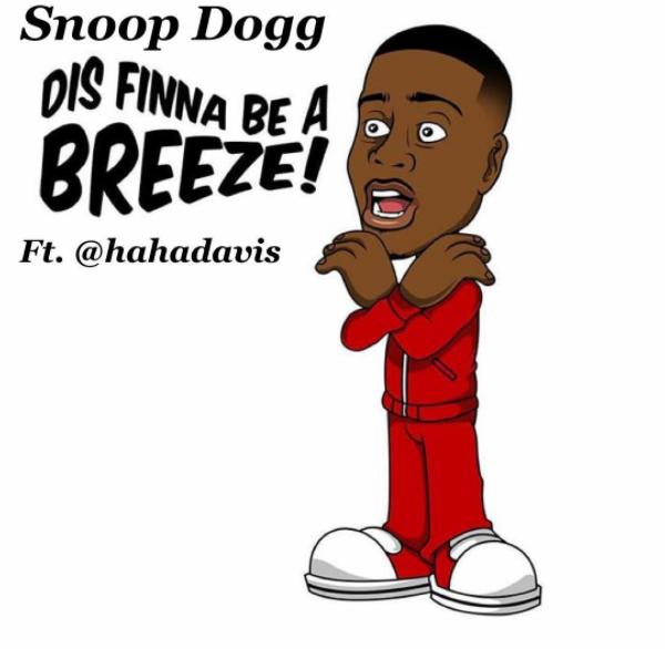 Snoop Dogg Ft Ha Ha Davis - Dis finna be a breeze!