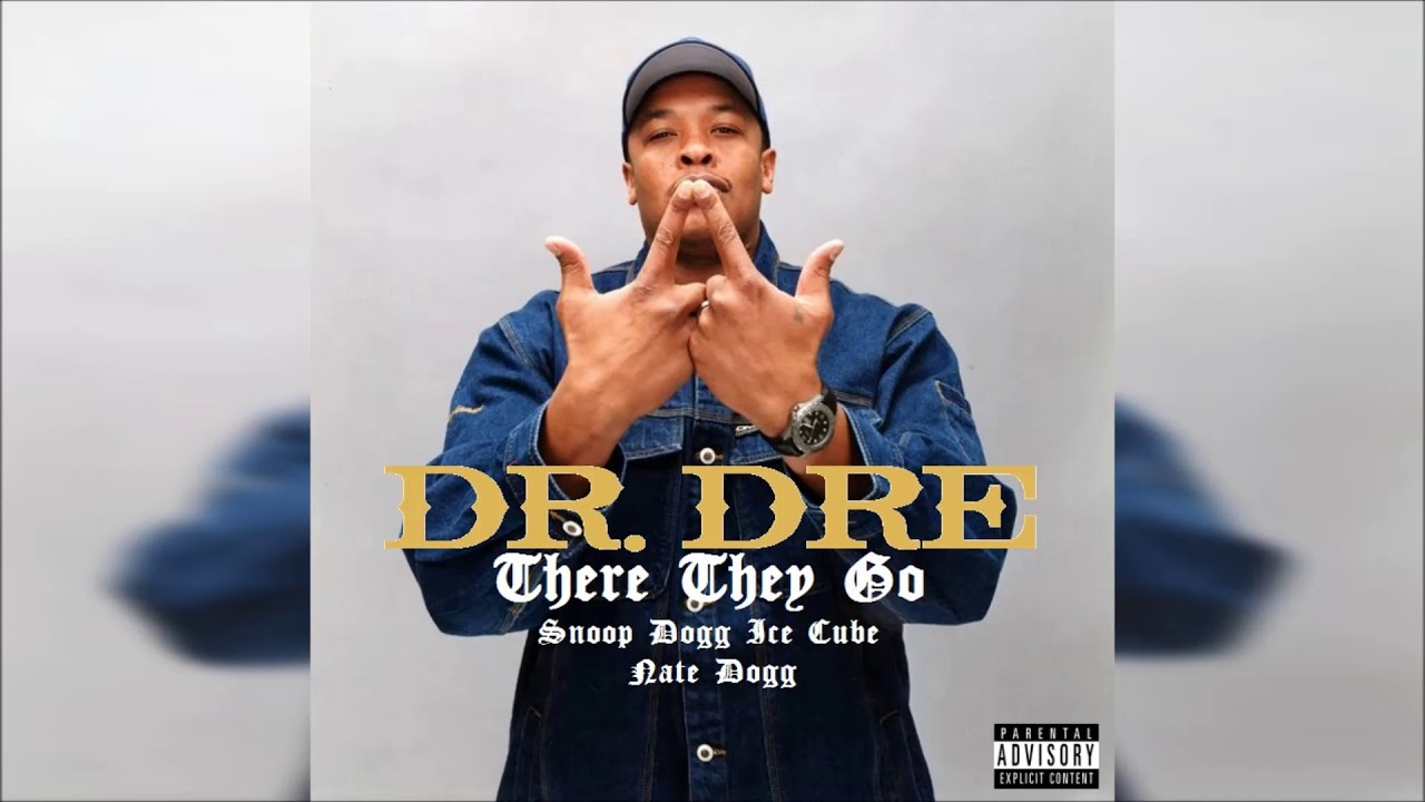 Dr. Dre Ft Snoop Dogg , Ice Cube & Nate Dogg – There They Go (Explicit)