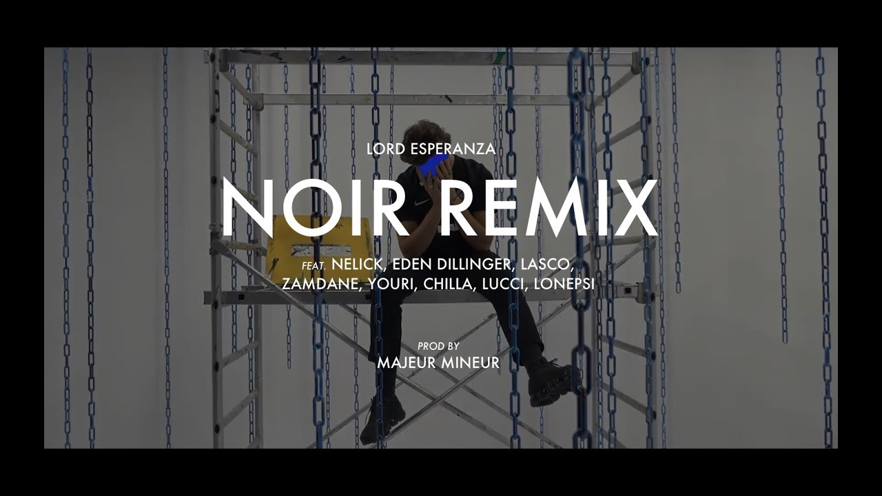 Lord Esperanza ft Nelick, Eden D, Lasco, Zamdane, Chilla, YouriLucci & Lonepsi – Noir Remix