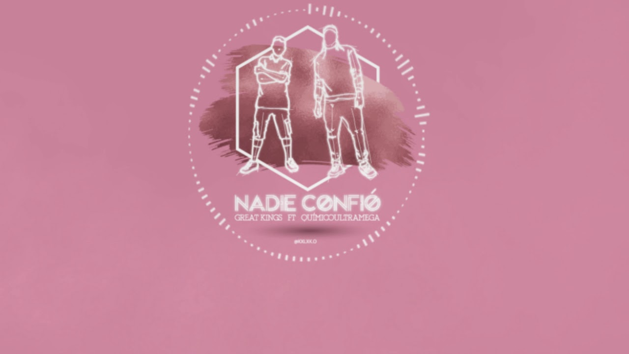 Great Kings Ft Quimico Ultra Mega – Nadie Confió