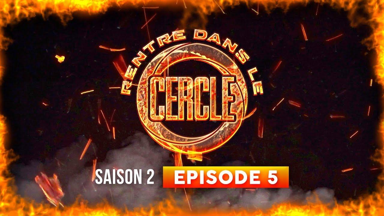 Rentre dans le Cercle – Saison #2 / Episode 5