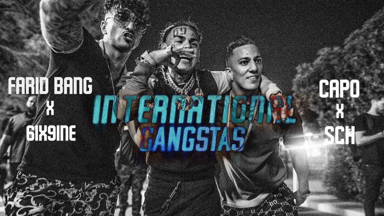 Farid Bang ft Capo, 6ix9ine 6 SCH – International Gangstas