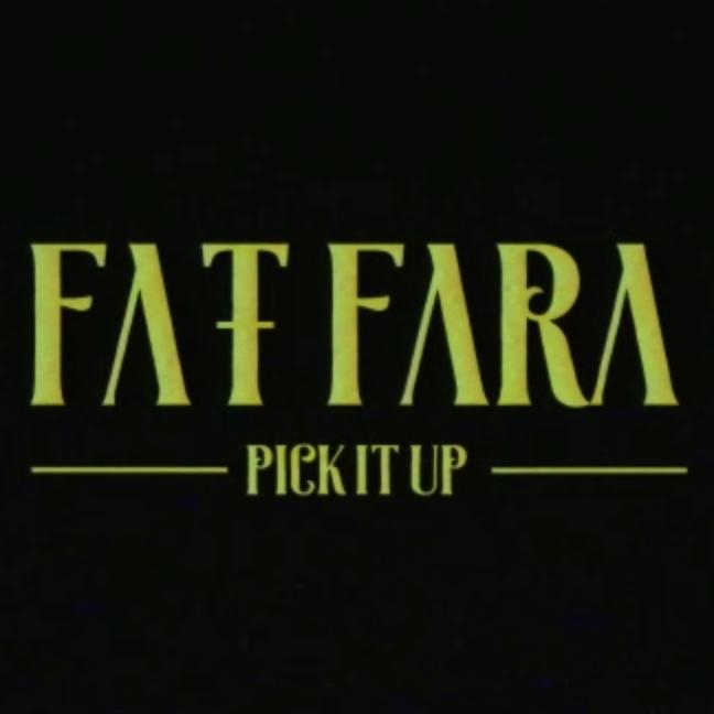 Fat-Fara – Pick it up (Prod. MPadrums)