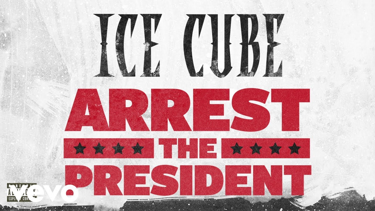 Ice Cube – Arrest The President