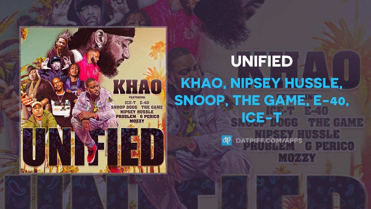 Khao Ft  Nipsey Hussle, Snoop, The Game, E-40 & Ice-T – Unified