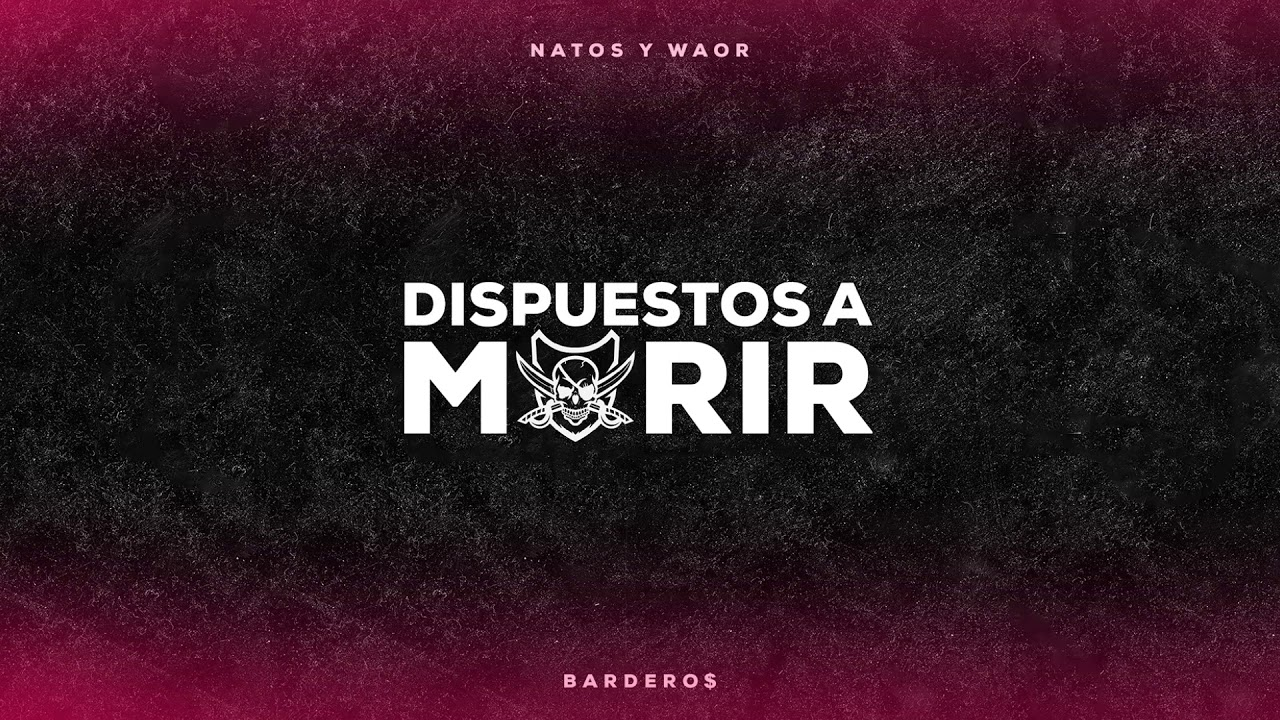 Natos y Waor Ft Homer el Mero Mero – Dispuestos a morir