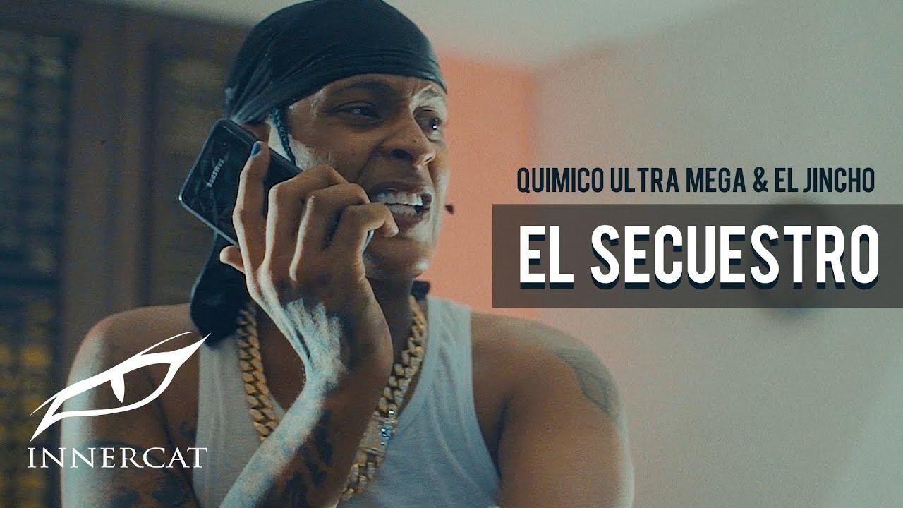 Quimico Ultra Mega Ft El Jincho – El Secuestro
