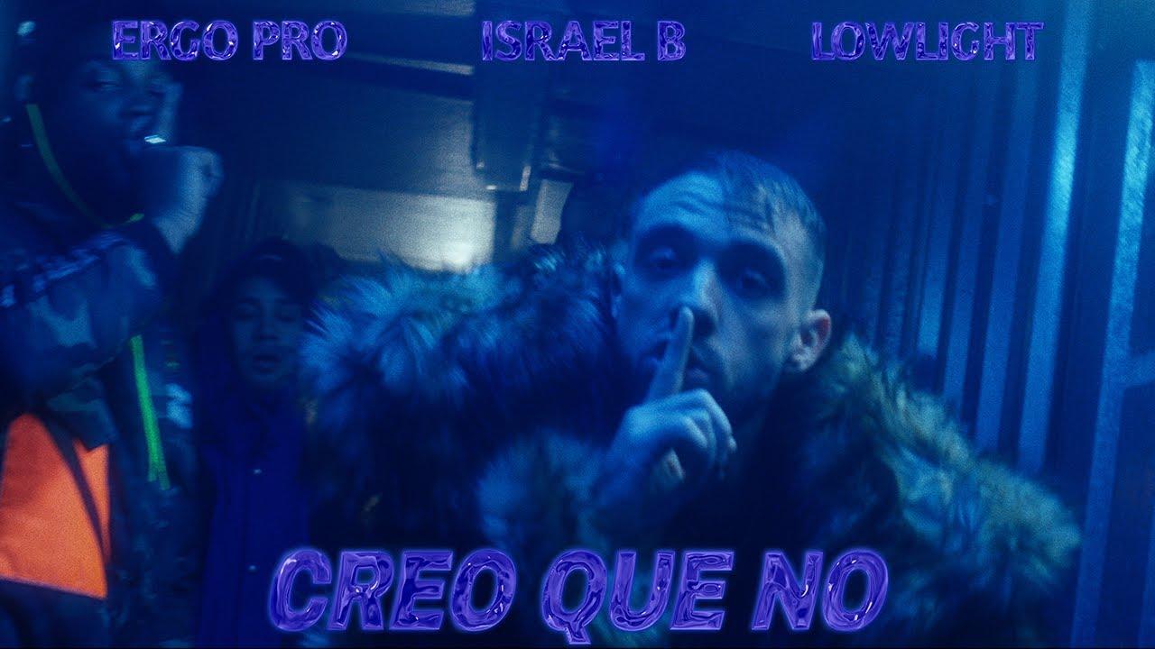 «Creo que no» es lo nuevo de Israel B, Ergo Pro & Lowlight